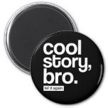 Cool Story, Bro. Tell It Again. magnet