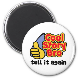 Cool Story Bro Tell It Again Refrigerator Magnet