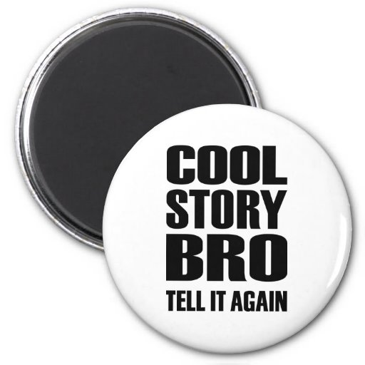 Cool story bro tell it again fridge magnets