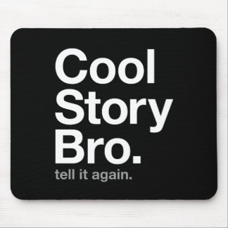 cool story bro. tell it again. mouse mat