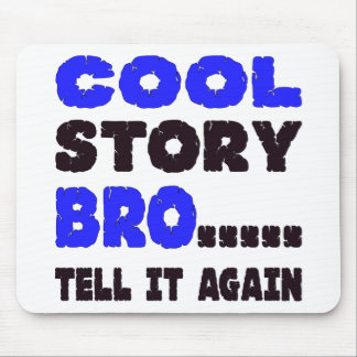 Cool Story Bro ….. Tell It Again Mouse Pad