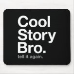 cool story bro. tell it again. mousepads