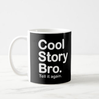 Cool Story Bro. Tell it again. Mug