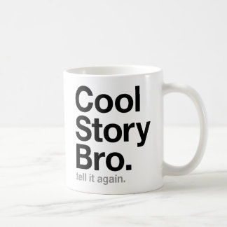 cool story bro. tell it again. coffee mug