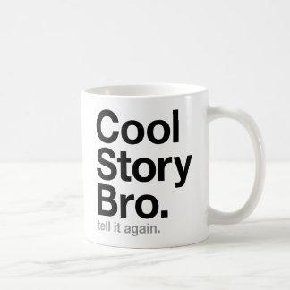 cool story bro. tell it again. classic white coffee mug