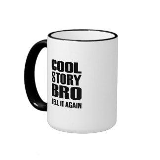 Cool story bro tell it again coffee mugs