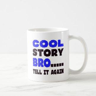 Cool Story Bro ….. Tell It Again Coffee Mugs
