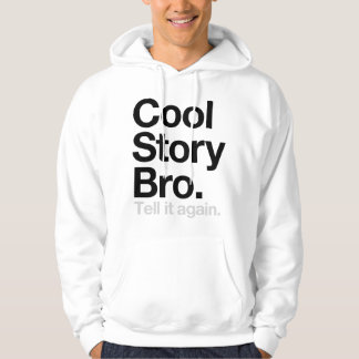 Cool Story Bro. Tell it again Pullover