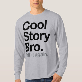 Cool Story Bro. Tell it again Shirt
