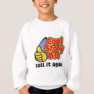 Cool Story Bro Tell It Again Sweatshirt