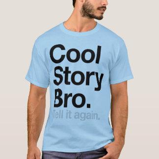 Cool Story Bro. Tell it again T-Shirt