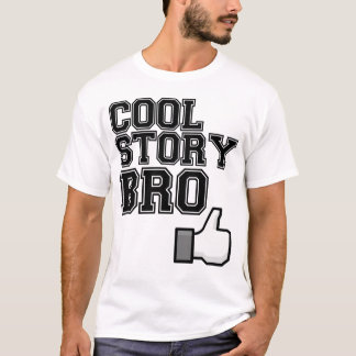 cool story bro tell it again T-Shirt