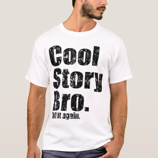 Cool Story Bro. Tell it Again t shirt