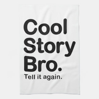Cool Story Bro. Tell it Again Tea Towel