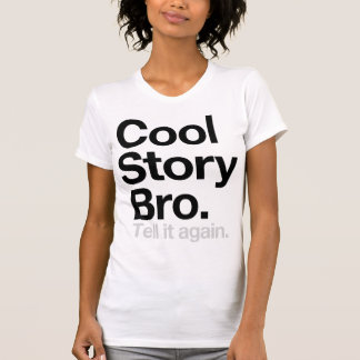 Cool Story Bro. Tell it again Tee Shirts