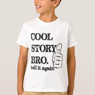 Cool story bro tell it again thumbs up shirts