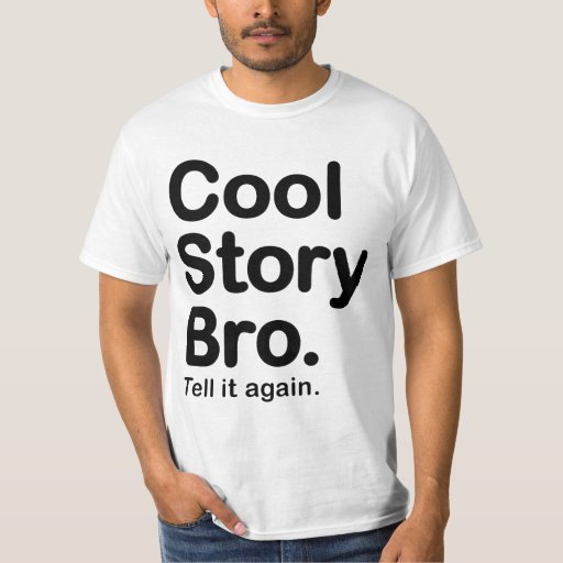 Cool Story Bro. Tell it again Value T-Shirt