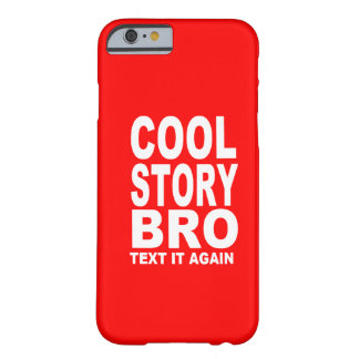 Cool Story Bro, Text It Again Barely There iPhone 6 Case
