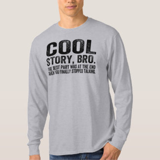 Cool Story Bro.The best part was... T-Shirt