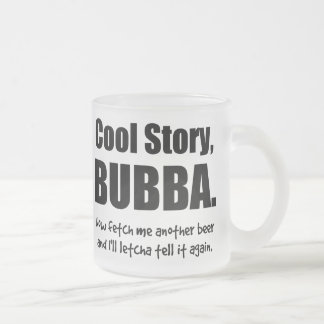 Cool Story, Bubba Frosted Glass Mug