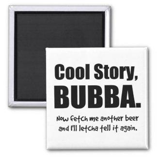Cool Story, Bubba Fridge Magnet
