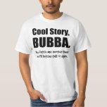 Cool Story, Bubba Tee Shirts