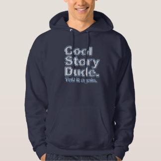 Cool Story Dude. Tell it again.3 Hoodie