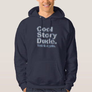 Cool Story Dude. Tell it again.3 Hoody