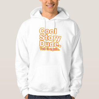 Cool Story Dude. Tell it again.4 Hoody