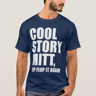Cool Story Mitt, Flip Flop It Again t shirt