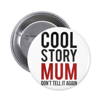 Cool story mum don t tell it again pinback buttons