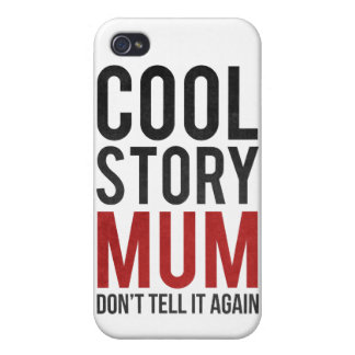 Cool story mum, don't tell it again iPhone 4/4S cases