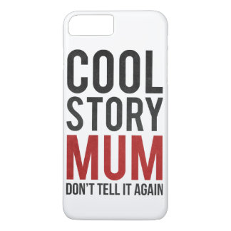 Cool story mum, don't tell it again iPhone 7 plus case