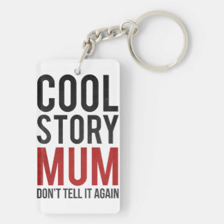 Cool story mum, don't tell it again Double-Sided rectangular acrylic keychain