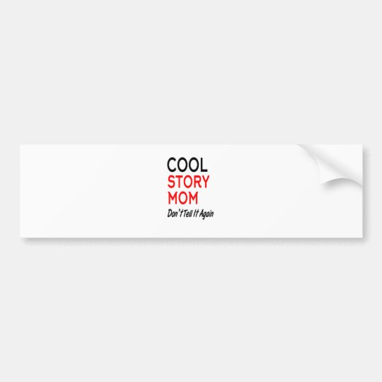 Cool Story Mum Don't Tell It Again.png Bumper Sticker
