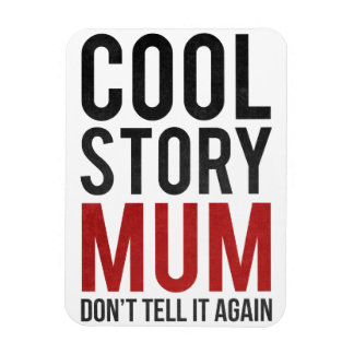 Cool story mum, don't tell it again rectangular photo magnet