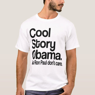 Cool Story Obama.  Ron Paul Don't Care T-Shirt