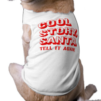 COOL STORY SANTA -.png Pet Tee Shirt