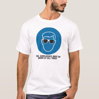 Cool sunglasses must be worn at all times T-Shirt