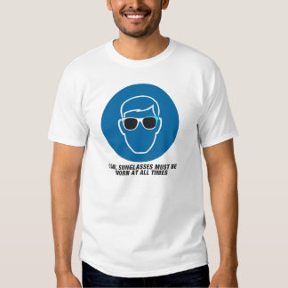 Cool sunglasses must be worn at all times tee shirts