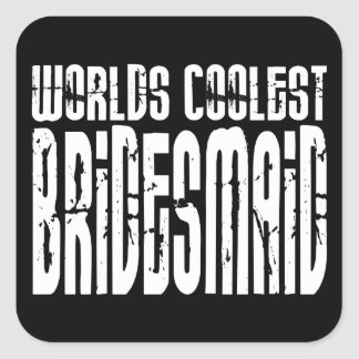 Cool Wedding Party Favor Worlds Coolest Bridesmaid Square Stickers