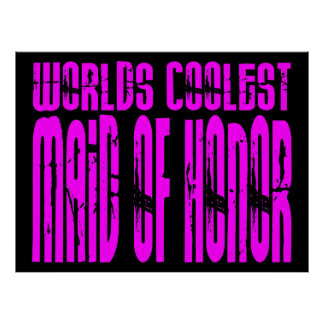Cool Weddings Pink Worlds Coolest Maid of Honor Posters