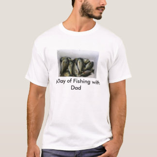 cooler ful of bluegill, A Day of Fishing with Dad T-Shirt