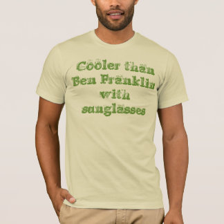 Cooler than Ben Franklin with sunglasses T-Shirt