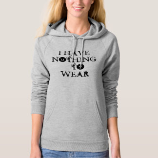 """COOLEST HOODIE FUNNY """"I HAVE NOTHING TO WEAR!"""""""