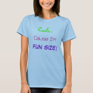 Coolz... Cause I'm Fun Size! T-Shirt