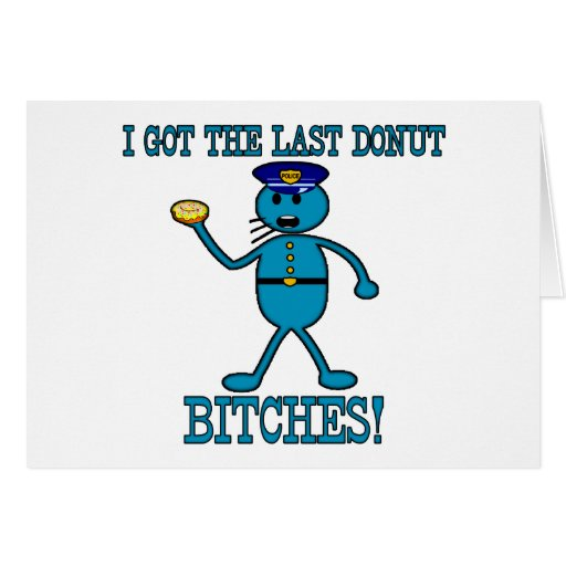 Cop Has Last Donut Greeting Cards