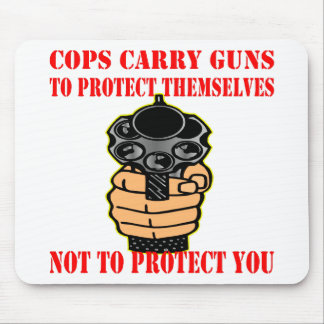 Cops Carry Guns To Protect Themselves Not To Mouse Pad