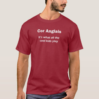 Cor Anglais. it's what all the cool kids play. T-Shirt