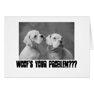 CORB3129, Woof's your problem??? Greeting Card